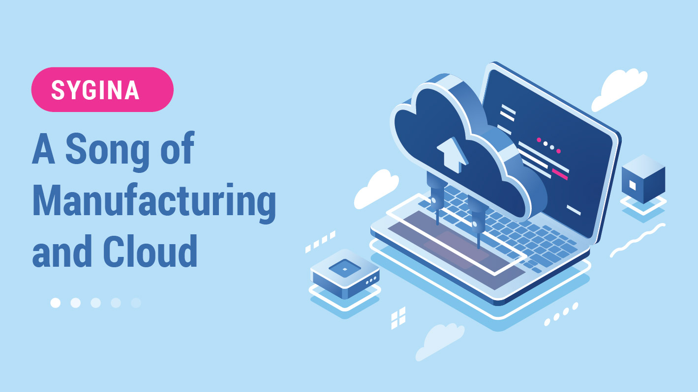 Sygina: A song of Manufacturing & Cloud